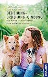 Beziehung - Erziehung - Bindung: Forschung im Dienst des Mensch-Hund-Teams