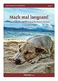 Mach mal langsam!: Entspannung und Entschleunigung für Mensch und Hund (Expertenwissen für Hundehalter)